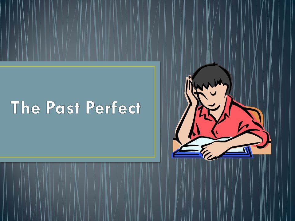 + had + Past Participle - hadn´t + Past Participle .