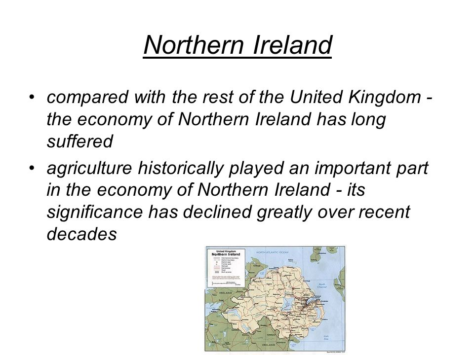 compared with the rest of the United Kingdom - the economy of Northern Ireland has long suffered agriculture historically played an important part in