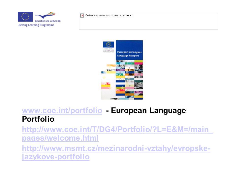 www.coe.int/portfoliowww.coe.int/portfolio - European Language Portfolio http://www.coe.int/T/DG4/Portfolio/ L=E&M=/main_ pages/welcome.html http://www.msmt.cz/mezinarodni-vztahy/evropske- jazykove-portfolio