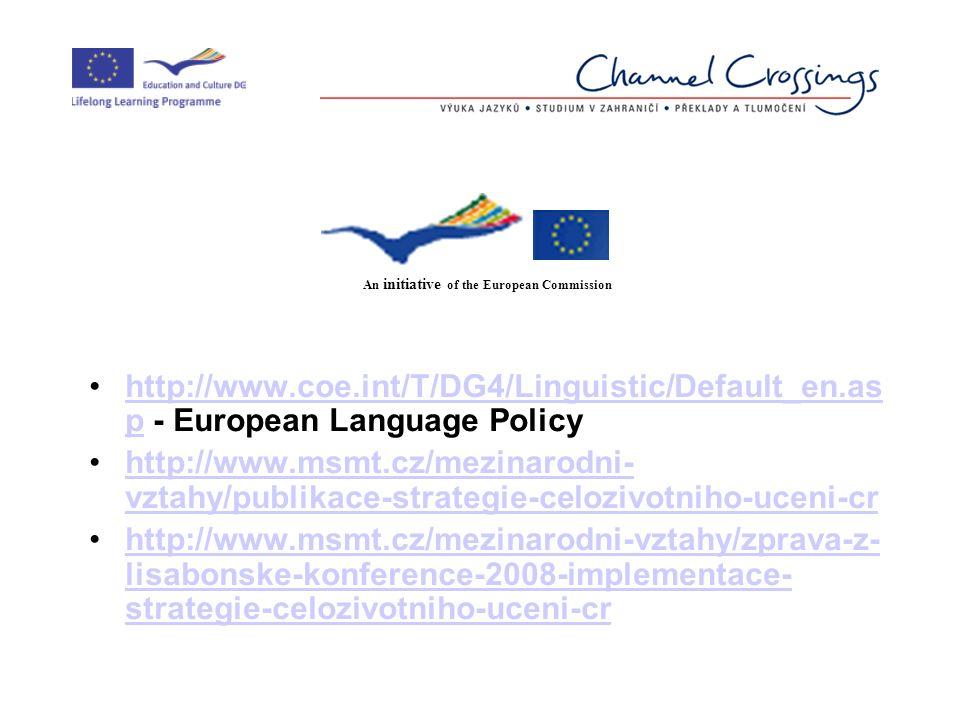 http://www.coe.int/T/DG4/Linguistic/Default_en.as p - European Language Policyhttp://www.coe.int/T/DG4/Linguistic/Default_en.as p http://www.msmt.cz/mezinarodni- vztahy/publikace-strategie-celozivotniho-uceni-crhttp://www.msmt.cz/mezinarodni- vztahy/publikace-strategie-celozivotniho-uceni-cr http://www.msmt.cz/mezinarodni-vztahy/zprava-z- lisabonske-konference-2008-implementace- strategie-celozivotniho-uceni-crhttp://www.msmt.cz/mezinarodni-vztahy/zprava-z- lisabonske-konference-2008-implementace- strategie-celozivotniho-uceni-cr An initiative of the European Commission