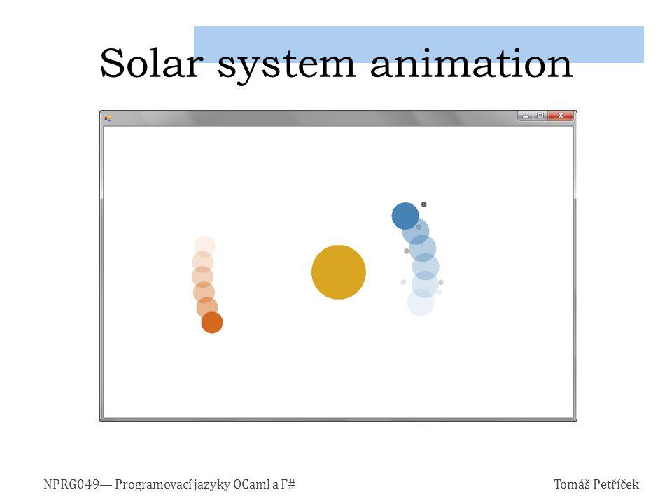 NPRG049— Programovací jazyky OCaml a F#Tomáš Petříček Solar system animation