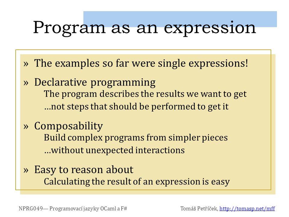 NPRG049— Programovací jazyky OCaml a F#Tomáš Petříček, http://tomasp.net/mffhttp://tomasp.net/mff »The examples so far were single expressions.