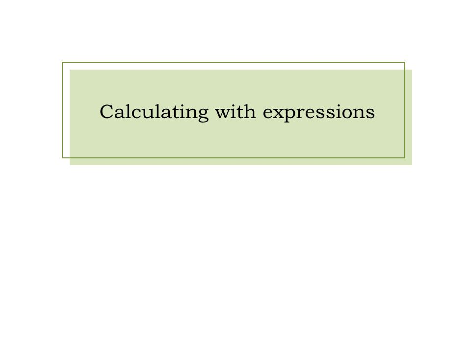Calculating with expressions