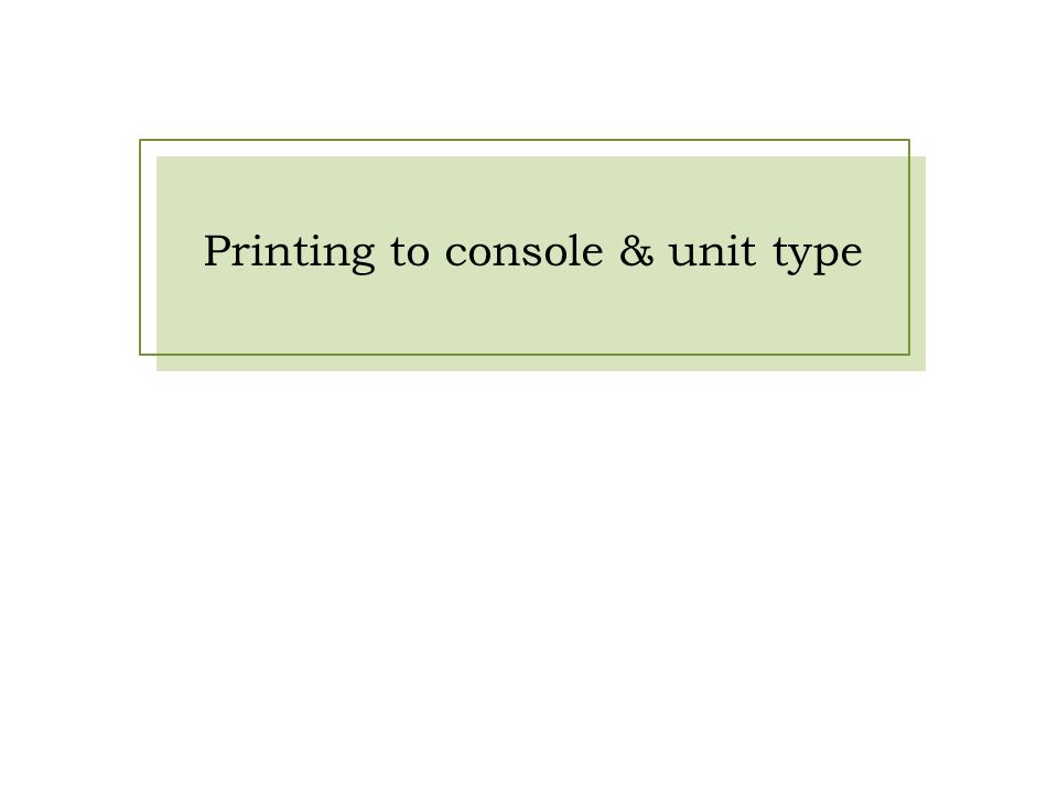 Printing to console & unit type