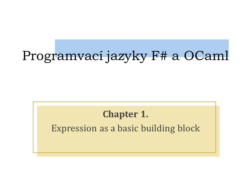 Programvací jazyky F# a OCaml Chapter 1. Expression as a basic building block