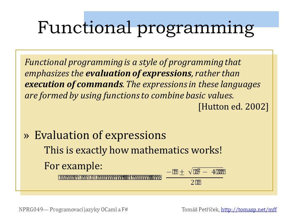NPRG049— Programovací jazyky OCaml a F#Tomáš Petříček, http://tomasp.net/mffhttp://tomasp.net/mff »Reading the type of a function Why we always use the -> symbol.