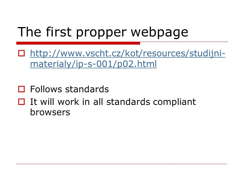 The first propper webpage  http://www.vscht.cz/kot/resources/studijni- materialy/ip-s-001/p02.html http://www.vscht.cz/kot/resources/studijni- materialy/ip-s-001/p02.html  Follows standards  It will work in all standards compliant browsers