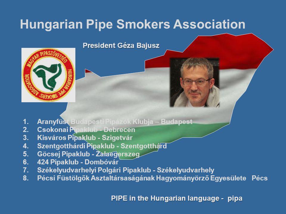 Hungarian Pipe Smokers Association 1.Aranyfüst Budapesti Pipázók Klubja – Budapest 2.Csokonai Pipaklub - Debrecen 3.Kisváros Pipaklub - Szigetvár 4.Sz