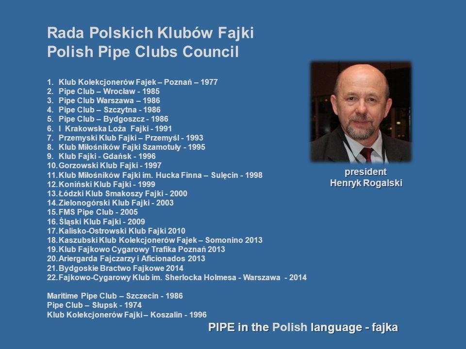 Rada Polskich Klubów Fajki Polish Pipe Clubs Council 1.Klub Kolekcjonerów Fajek – Poznań – 1977 2.Pipe Club – Wrocław - 1985 3.Pipe Club Warszawa – 19