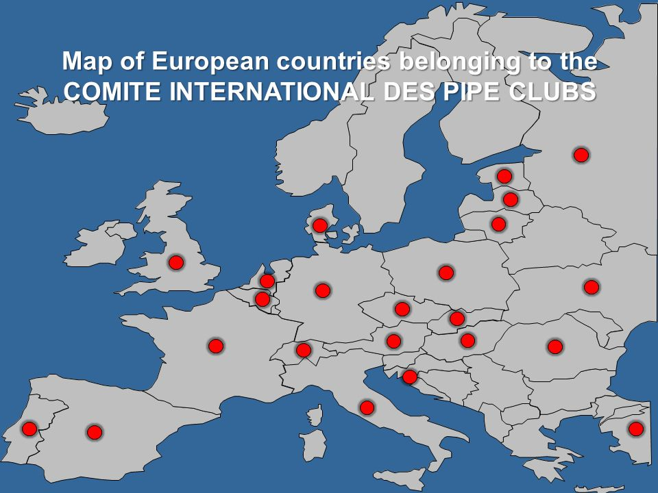 List of National Pipe Clubs in Central and East Europe Countries members:Countries members: -Croatia -Czech Republic -Hungary -Latvia -Poland -Romania -Russia -Slovakia -Ukraine Avaiting & candidates:Avaiting & candidates: -Estonia -Turkey - Lithuania