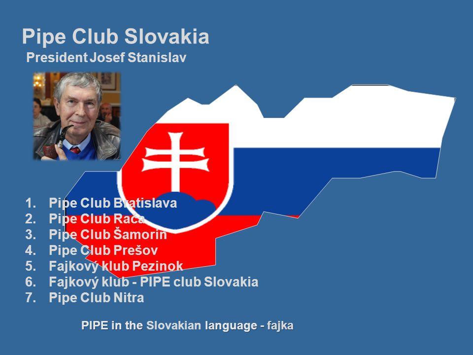 1.Pipe Club Bratislava 2.Pipe Club Rača 3.Pipe Club Šamorin 4.Pipe Club Prešov 5.Fajkový klub Pezinok 6.Fajkový klub - PIPE club Slovakia 7.Pipe Club