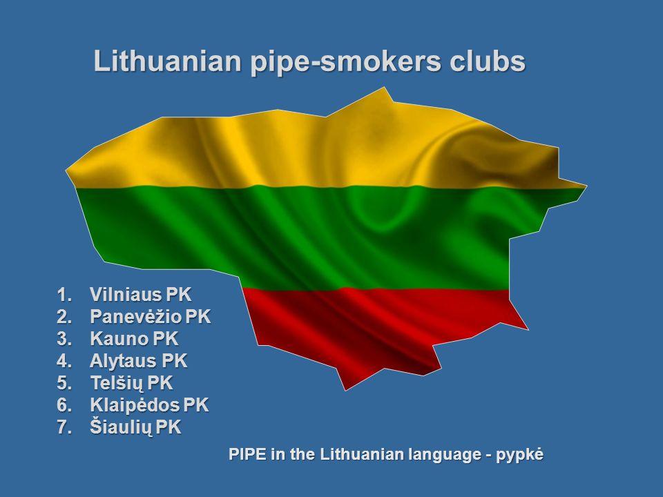 1.Vilniaus PK 2.Panevėžio PK 3.Kauno PK 4.Alytaus PK 5.Telšių PK 6.Klaipėdos PK 7.Šiaulių PK Lithuanian pipe-smokers clubs PIPE in the Lithuanian lang