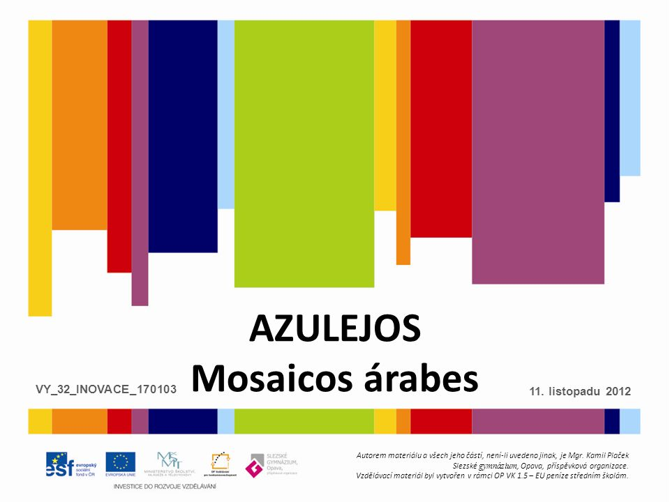 AZULEJOS Mosaicos árabes Autorem materiálu a všech jeho částí, není-li uvedeno jinak, je Mgr.