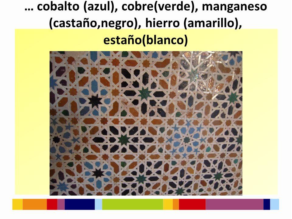 … cobalto (azul), cobre(verde), manganeso (castaño,negro), hierro (amarillo), estaño(blanco)