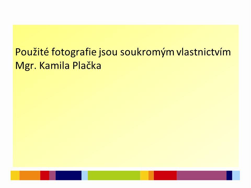 Použité fotografie jsou soukromým vlastnictvím Mgr. Kamila Plačka