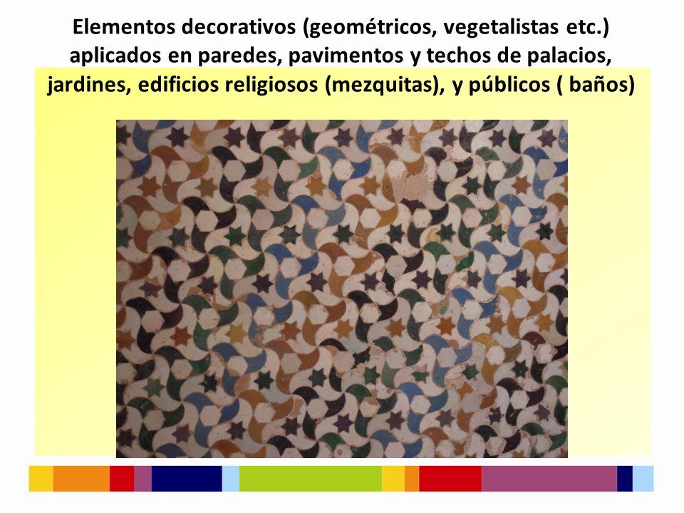 Elementos decorativos (geométricos, vegetalistas etc.) aplicados en paredes, pavimentos y techos de palacios, jardines, edificios religiosos (mezquitas), y públicos ( baños)
