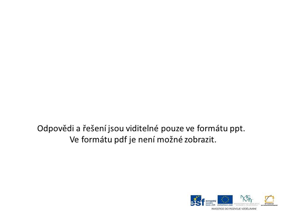 Odpovědi a řešení jsou viditelné pouze ve formátu ppt. Ve formátu pdf je není možné zobrazit.