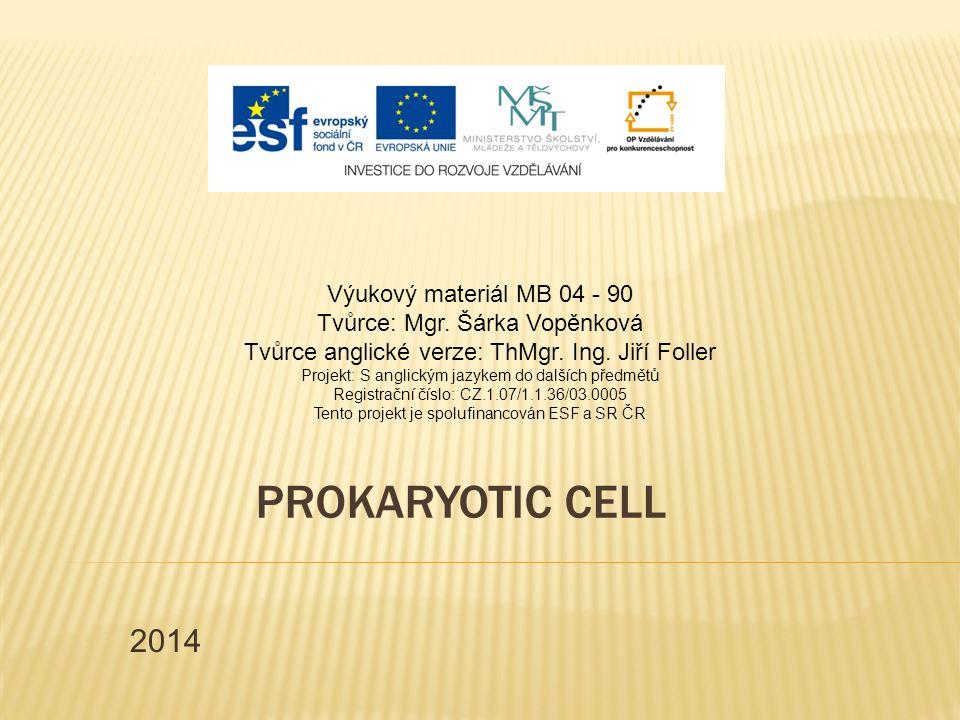 2014 PROKARYOTIC CELL Výukový materiál MB 04 - 90 Tvůrce: Mgr.