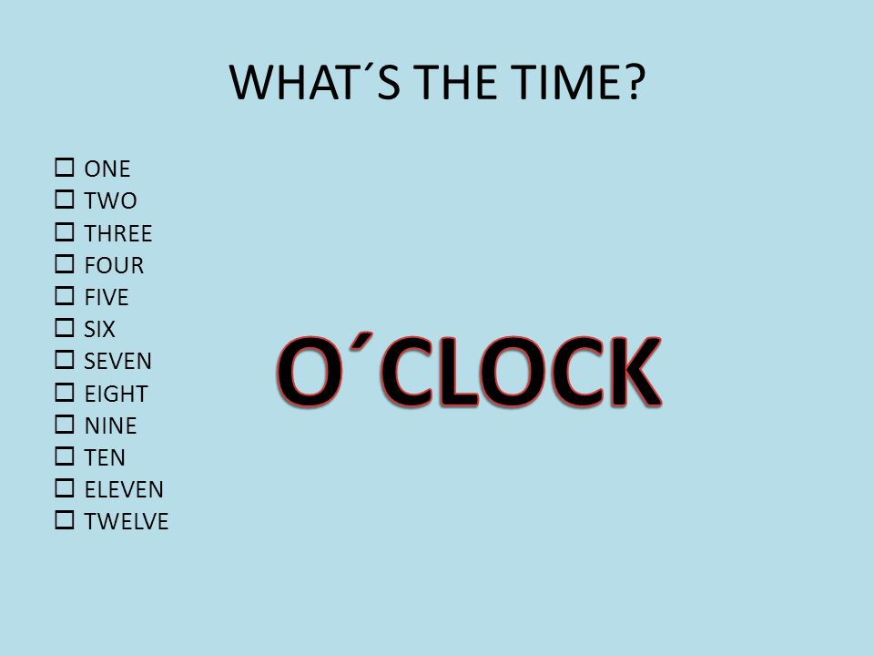 WHAT´S THE TIME.