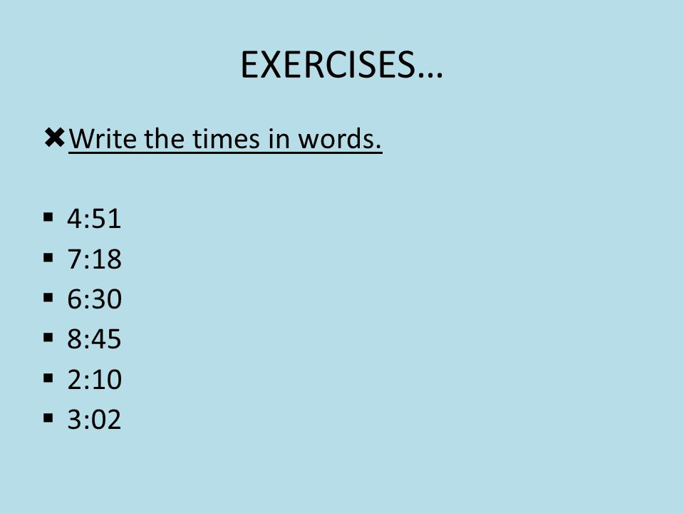 EXERCISES… WWrite the times in words. 44:51 77:18 66:30 88:45 22:10 33:02
