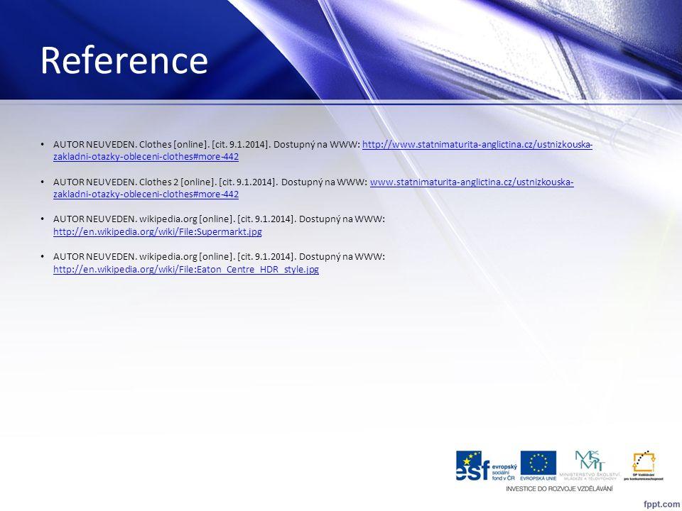 Reference AUTOR NEUVEDEN. Clothes [online]. [cit. 9.1.2014]. Dostupný na WWW: http://www.statnimaturita-anglictina.cz/ustnizkouska- zakladni-otazky-ob
