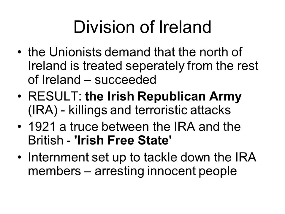 Recent times 1993 the Downing Street Declaration - the UK proclaimed it had no further interest in the Northern Ireland united Ireland is possible if a majority desired so.