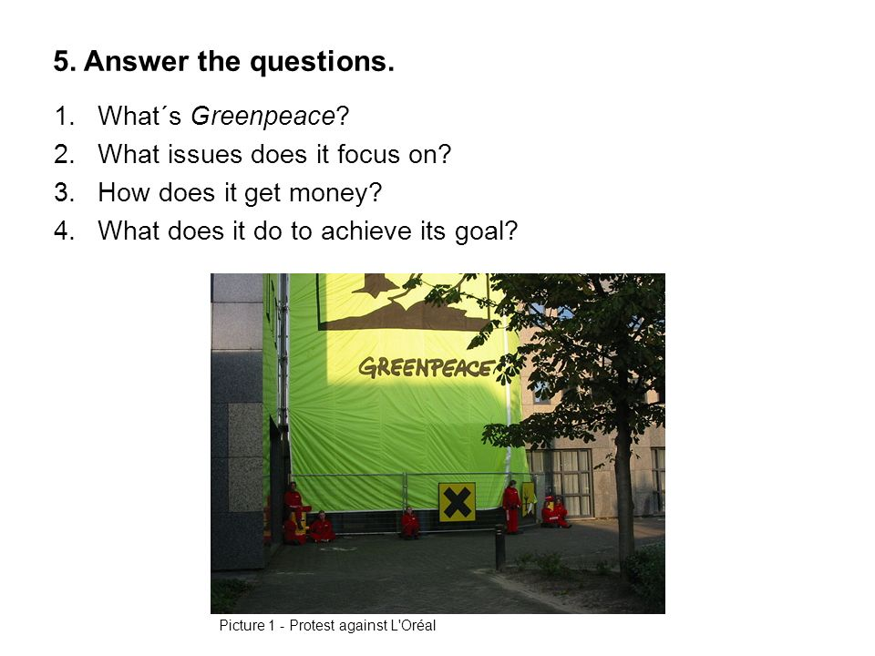 5. Answer the questions. 1.What´s Greenpeace. 2.What issues does it focus on.