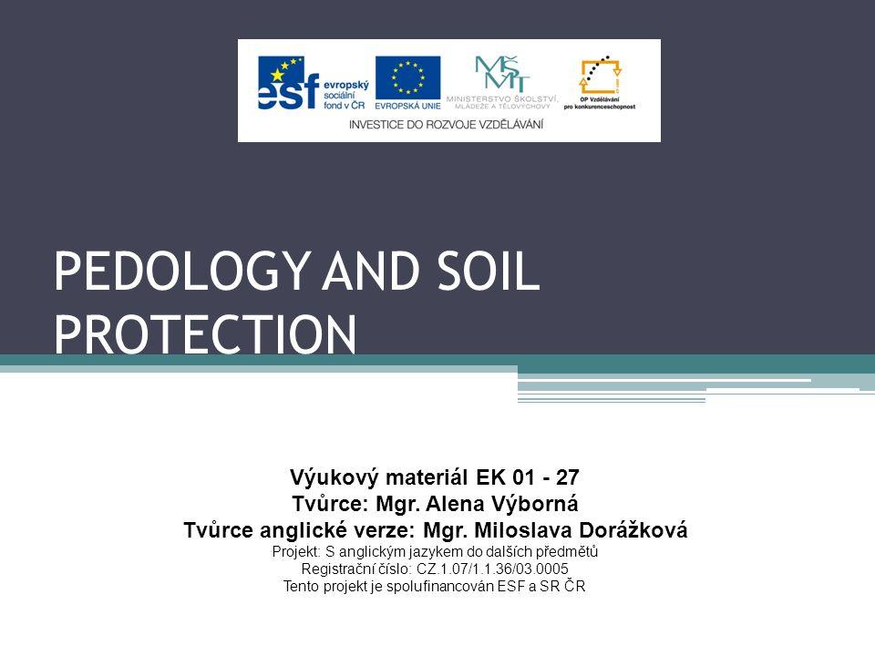 PEDOLOGY AND SOIL PROTECTION Výukový materiál EK 01 - 27 Tvůrce: Mgr.