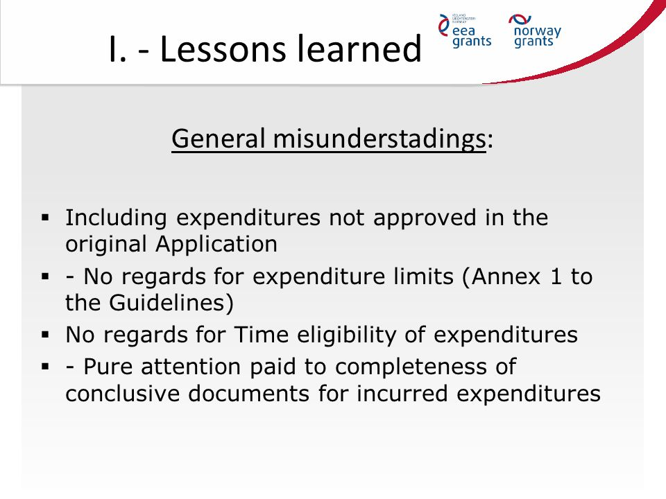 I. - Lessons learned General misunderstadings:  Including expenditures not approved in the original Application  - No regards for expenditure limits