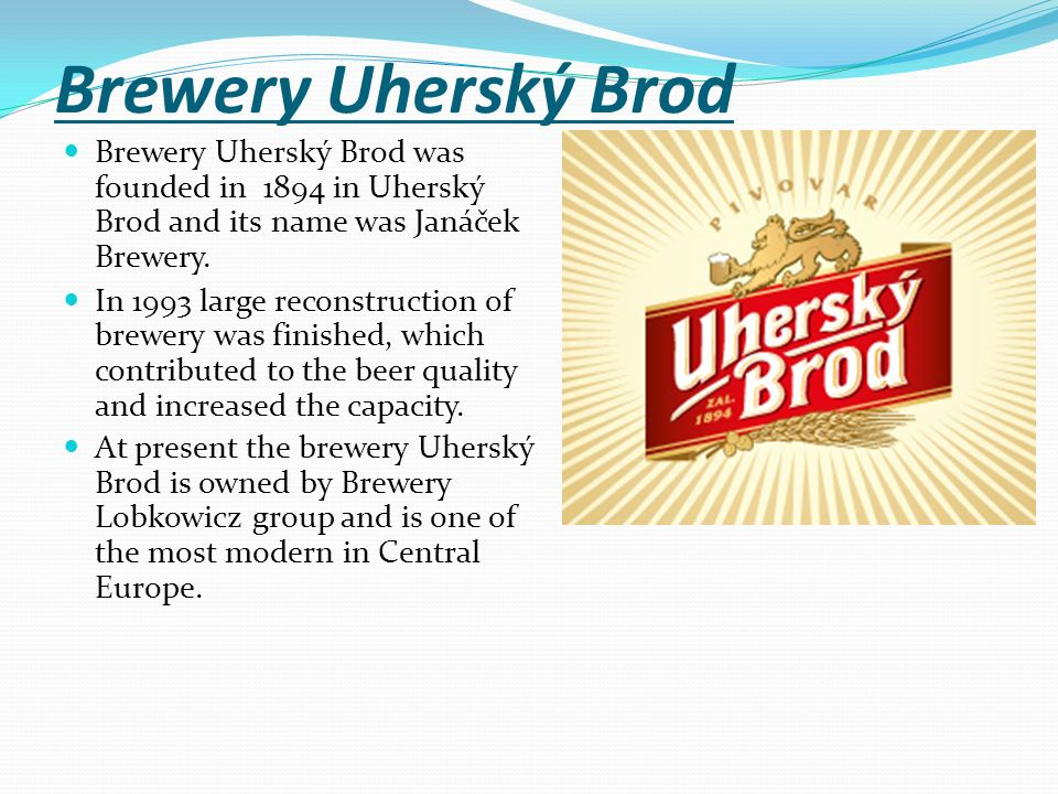 Brewery Uherský Brod Brewery Uherský Brod was founded in 1894 in Uherský Brod and its name was Janáček Brewery.