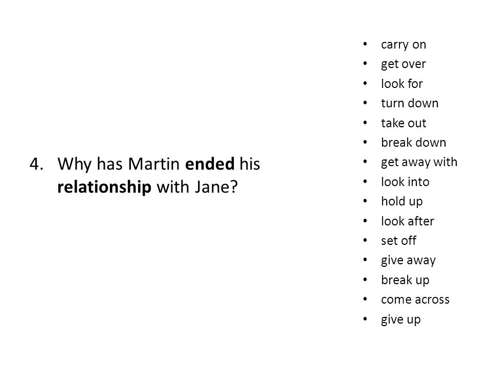 4.Why has Martin ended his relationship with Jane.