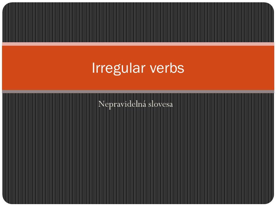 Nepravidelná slovesa Irregular verbs