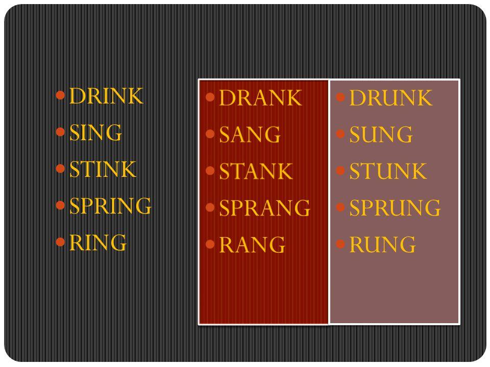 DRINK SING STINK SPRING RING DRUNK SUNG STUNK SPRUNG RUNG DRUNK SUNG STUNK SPRUNG RUNG