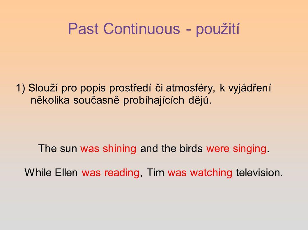 Past Continuous - použití 1) Slouží pro popis prostředí či atmosféry, k vyjádření několika současně probíhajících dějů.