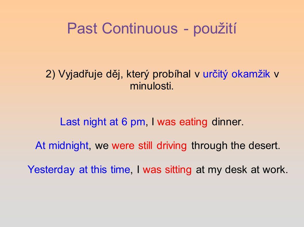 Past Continuous - použití 3) Minulý čas průběhový často stává v souvětích s časem prostým.