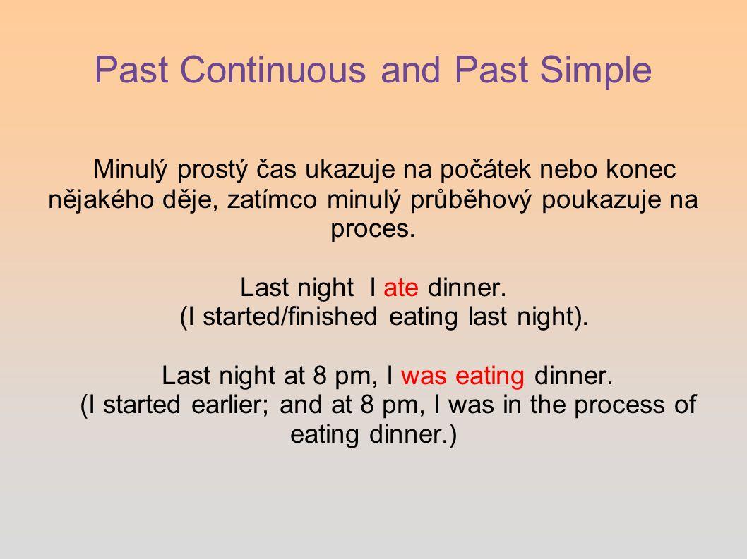 Past Continuous and Past Simple Minulý prostý čas ukazuje na počátek nebo konec nějakého děje, zatímco minulý průběhový poukazuje na proces.