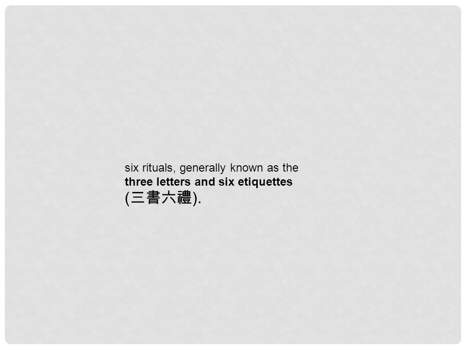six rituals, generally known as the three letters and six etiquettes ( 三書六禮 ).