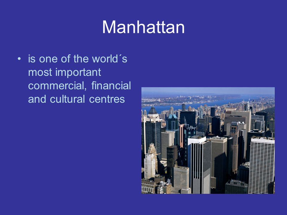 Manhattan is one of the world´s most important commercial, financial and cultural centres