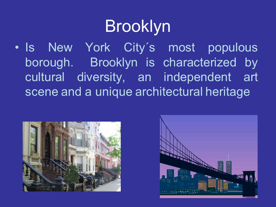 Brooklyn Is New York City´s most populous borough. Brooklyn is characterized by cultural diversity, an independent art scene and a unique architectura