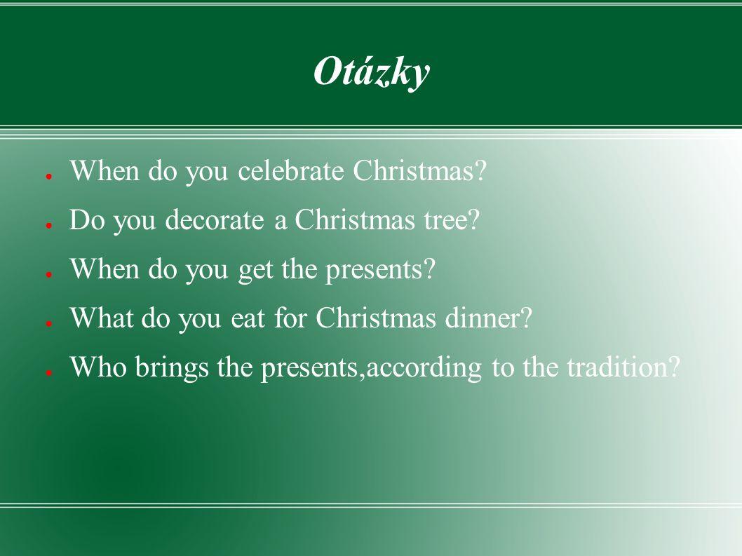 Otázky ● When do you celebrate Christmas.● Do you decorate a Christmas tree.