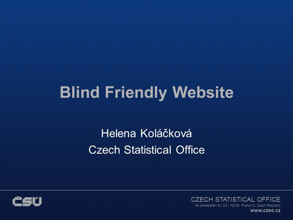 CZECH STATISTICAL OFFICE Na padesátém 81, CZ - 100 82 Praha 10, Czech Republic www.czso.cz Blind Friendly Website Helena Koláčková Czech Statistical O