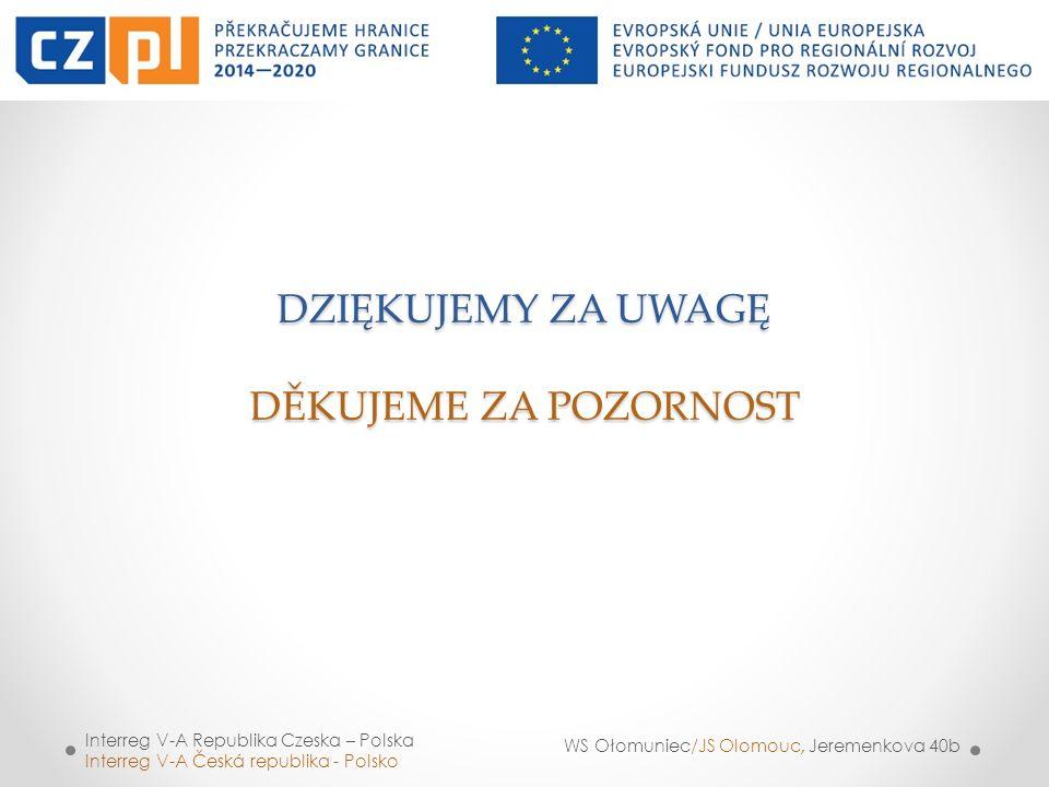 DZIĘKUJEMY ZA UWAGĘ DĚKUJEME ZA POZORNOST Interreg V-A Republika Czeska – Polska Interreg V-A Česká republika - Polsko WS Ołomuniec/JS Olomouc, Jereme