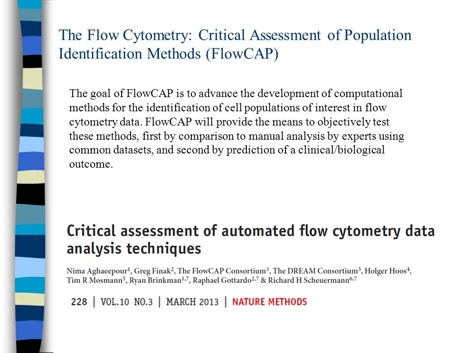 The Flow Cytometry: Critical Assessment of Population Identification Methods (FlowCAP) The goal of FlowCAP is to advance the development of computatio