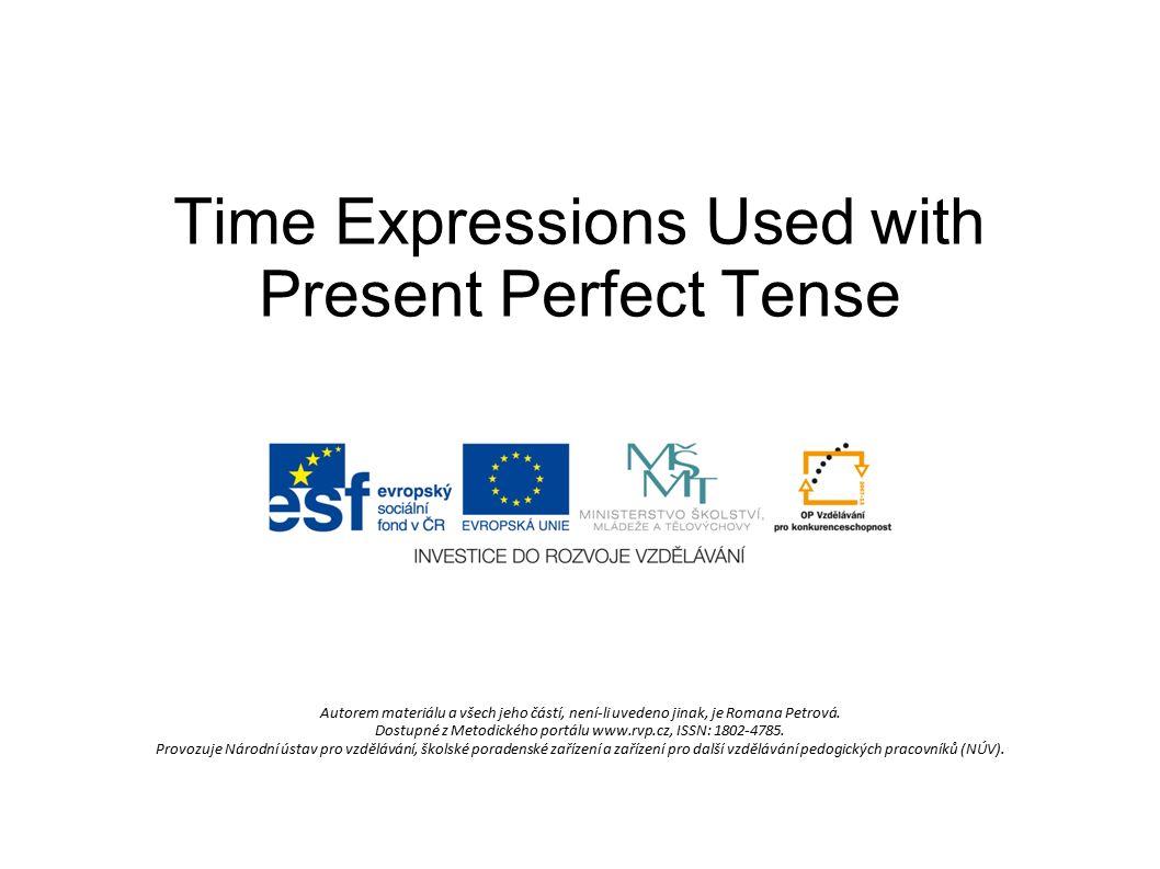 Time Expressions Used with Present Perfect Tense Autorem materiálu a všech jeho částí, není-li uvedeno jinak, je Romana Petrová.