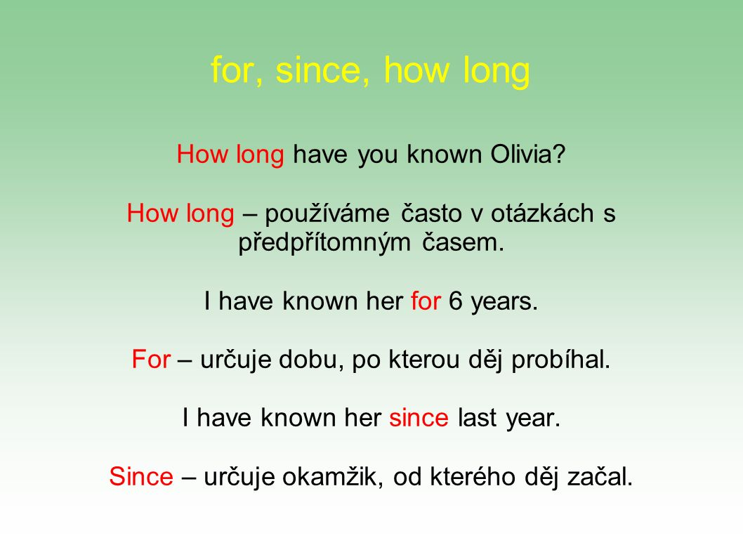 for, since, how long How long have you known Olivia.