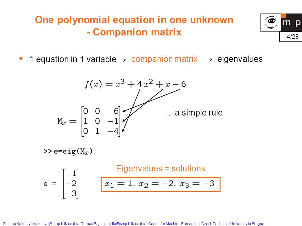 4/28 Zuzana Kúkelová kukelova@cmp.felk.cvut.cz, Tomáš Pajdla pajdla@cmp.felk.cvut.cz, Center for Machine Perception, Czech Technical University in Prague One polynomial equation in one unknown - Companion matrix 1 equation in 1 variable  companion matrix  eigenvalues...