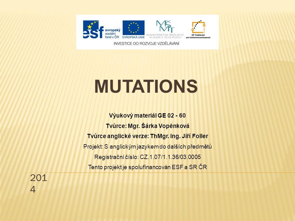 201 4 MUTATIONS Výukový materiál GE 02 - 60 Tvůrce: Mgr.
