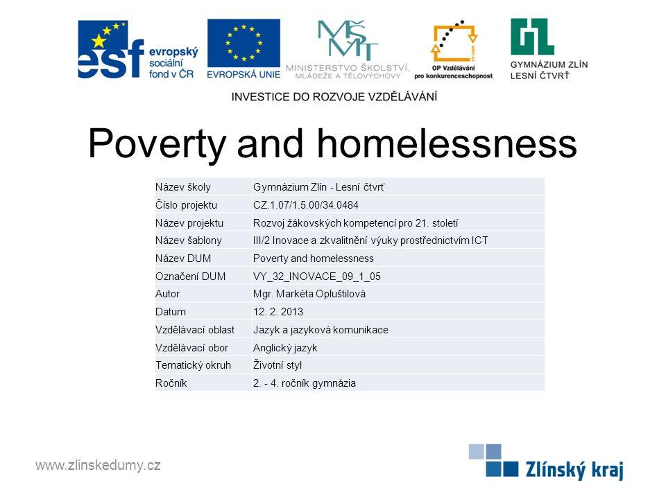 Poverty and homelessness www.zlinskedumy.cz Název školyGymnázium Zlín - Lesní čtvrť Číslo projektuCZ.1.07/1.5.00/34.0484 Název projektuRozvoj žákovských kompetencí pro 21.
