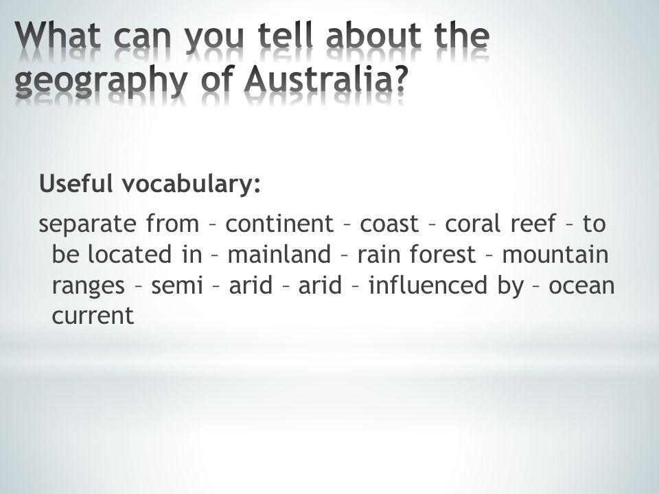 Useful vocabulary: Sydney Harbour – Sydney Opera House – Melbourne – coral reef – cave – Uluru – Outback – Tasmania – wildlife – unspoilt beauty – magnificent – breathtaking