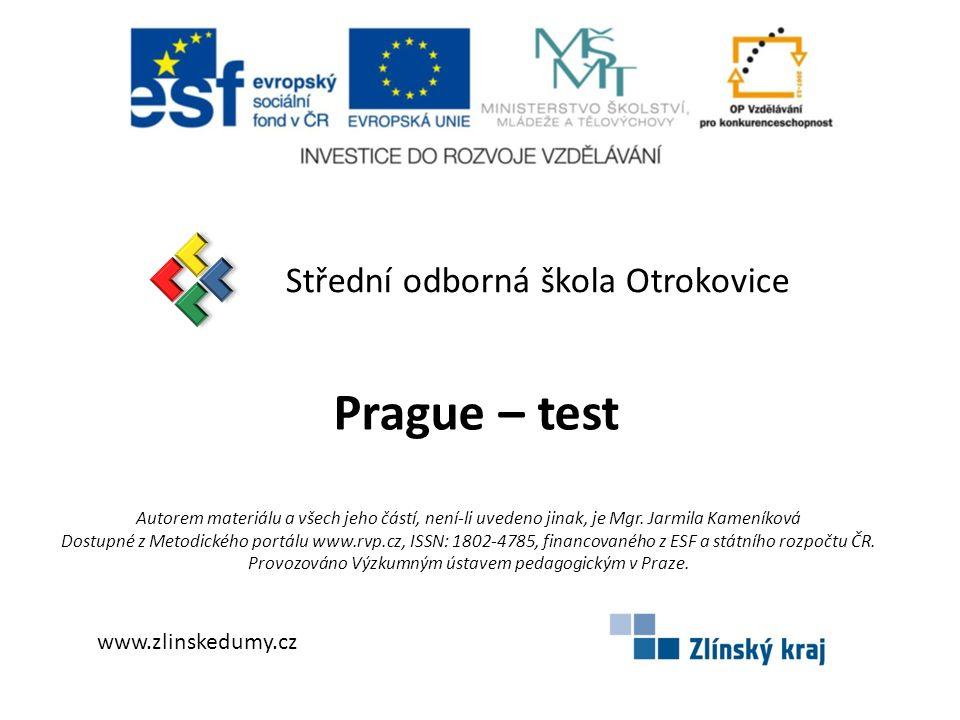 Střední odborná škola Otrokovice Prague – test www.zlinskedumy.cz Autorem materiálu a všech jeho částí, není-li uvedeno jinak, je Mgr. Jarmila Kameník